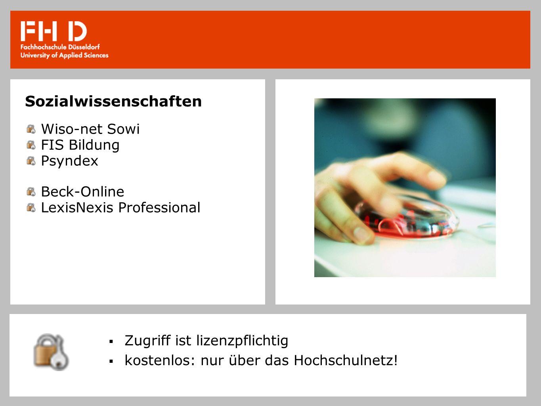 Sozialwissenschaften Wiso-net Sowi FIS Bildung Psyndex Beck-Online LexisNexis Professional Zugriff ist lizenzpflichtig kostenlos: nur über das Hochschulnetz!