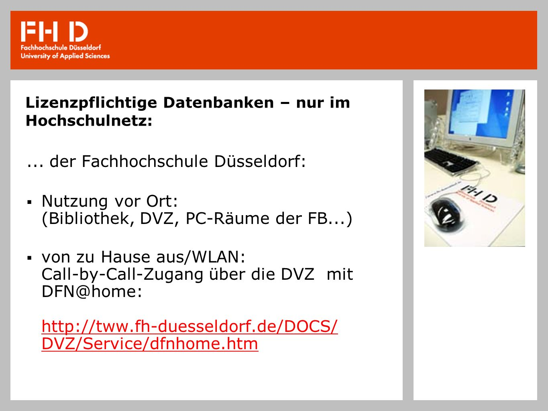 Lizenzpflichtige Datenbanken – nur im Hochschulnetz:... der Fachhochschule Düsseldorf: Nutzung vor Ort: (Bibliothek, DVZ, PC-Räume der FB...) von zu H