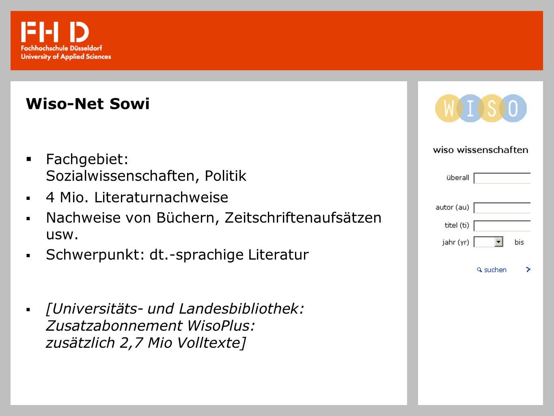 Wiso-Net Sowi Fachgebiet: Sozialwissenschaften, Politik 4 Mio. Literaturnachweise Nachweise von Büchern, Zeitschriftenaufsätzen usw. Schwerpunkt: dt.-