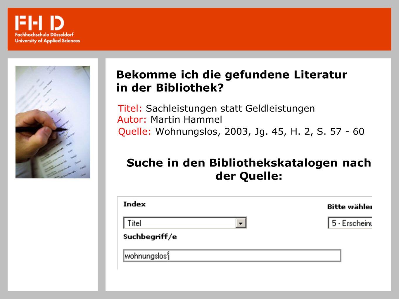 Bekomme ich die gefundene Literatur in der Bibliothek? Titel: Sachleistungen statt Geldleistungen Autor: Martin Hammel Quelle: Wohnungslos, 2003, Jg.