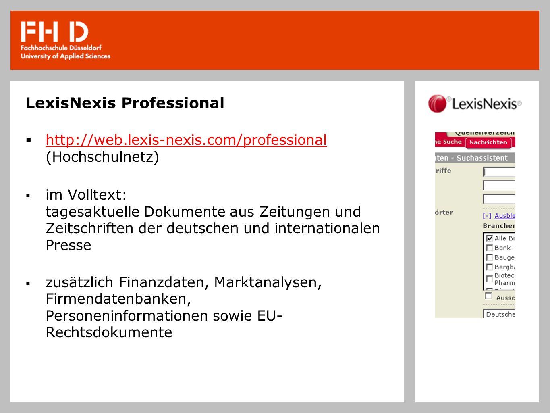 LexisNexis Professional http://web.lexis-nexis.com/professional (Hochschulnetz) im Volltext: tagesaktuelle Dokumente aus Zeitungen und Zeitschriften der deutschen und internationalen Presse zusätzlich Finanzdaten, Marktanalysen, Firmendatenbanken, Personeninformationen sowie EU- Rechtsdokumente