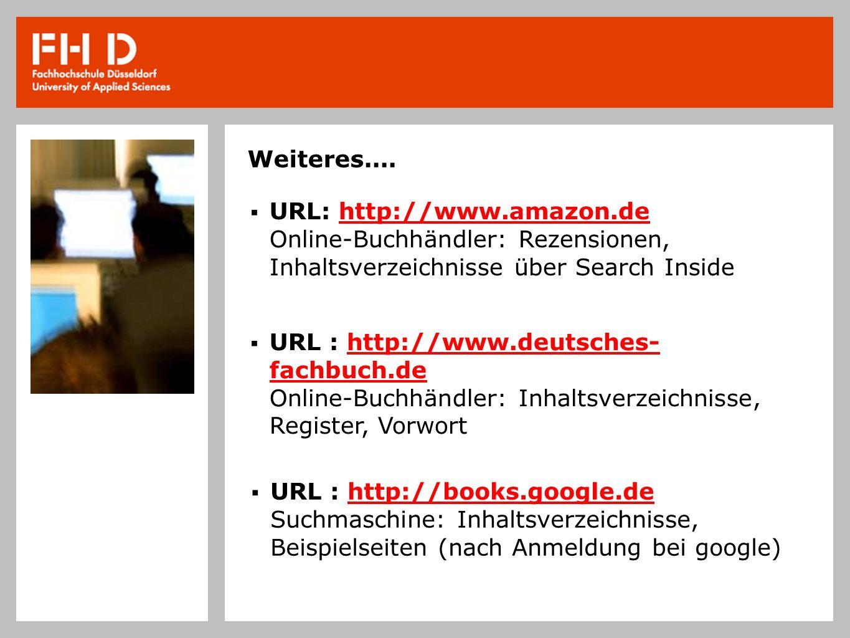 Weiteres.... URL: http://www.amazon.de Online-Buchhändler: Rezensionen, Inhaltsverzeichnisse über Search Inside URL : http://www.deutsches- fachbuch.d
