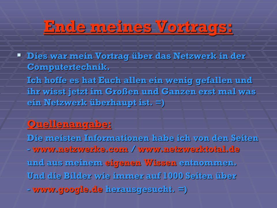 Ende meines Vortrags: Dies war mein Vortrag über das Netzwerk in der Computertechnik. Dies war mein Vortrag über das Netzwerk in der Computertechnik.