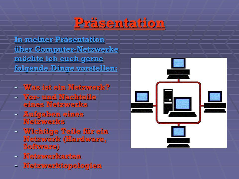 Präsentation In meiner Präsentation über Computer-Netzwerke möchte ich euch gerne folgende Dinge vorstellen: - Was ist ein Netzwerk? - Vor- und Nachte