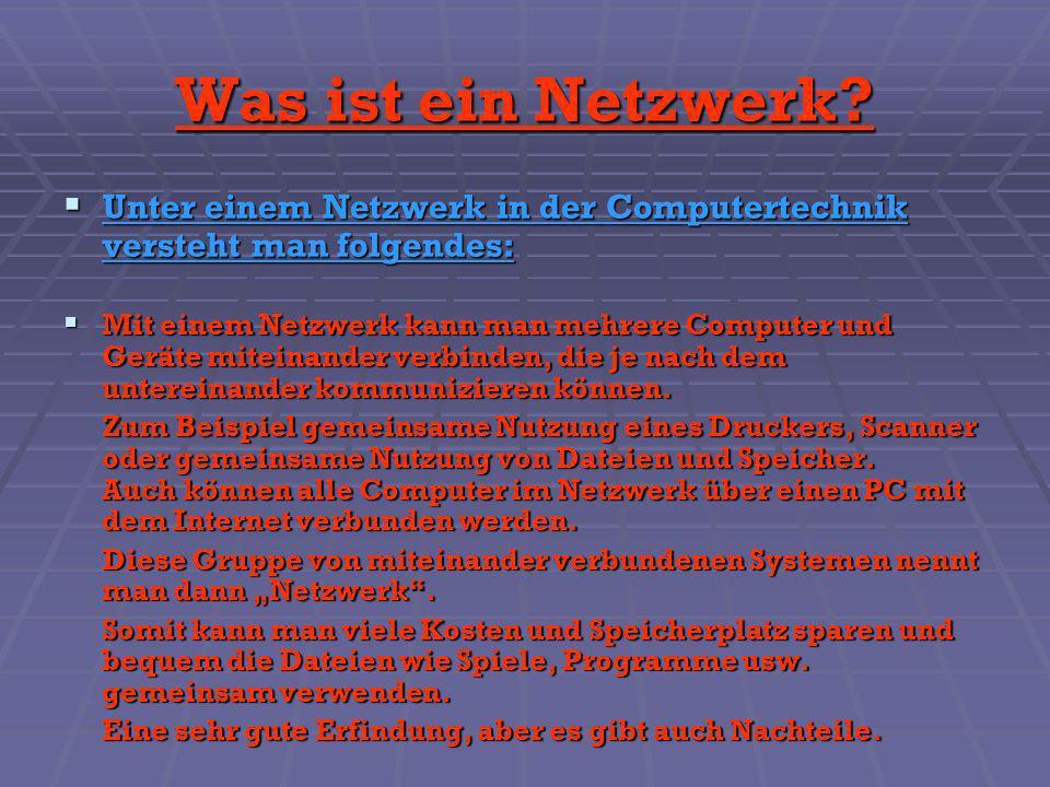 Was ist ein Netzwerk? Unter einem Netzwerk in der Computertechnik versteht man folgendes: Unter einem Netzwerk in der Computertechnik versteht man fol