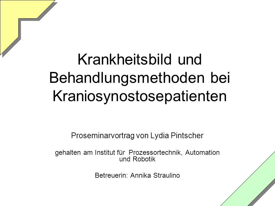 Proseminarvortrag Kraniosynostose von Lydia Pintscher2 Gliederung Grundlagen Krankheitsbild und Krankheitsentwicklung Syndrome Statistik verschiedene Typen der Kraniosynostose Operationen Operationsgründe Operationsmethoden postoperative Entwicklung