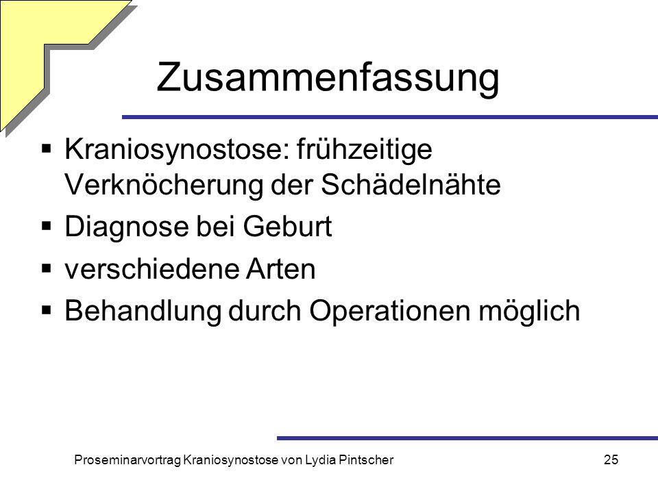 Proseminarvortrag Kraniosynostose von Lydia Pintscher25 Zusammenfassung Kraniosynostose: frühzeitige Verknöcherung der Schädelnähte Diagnose bei Gebur