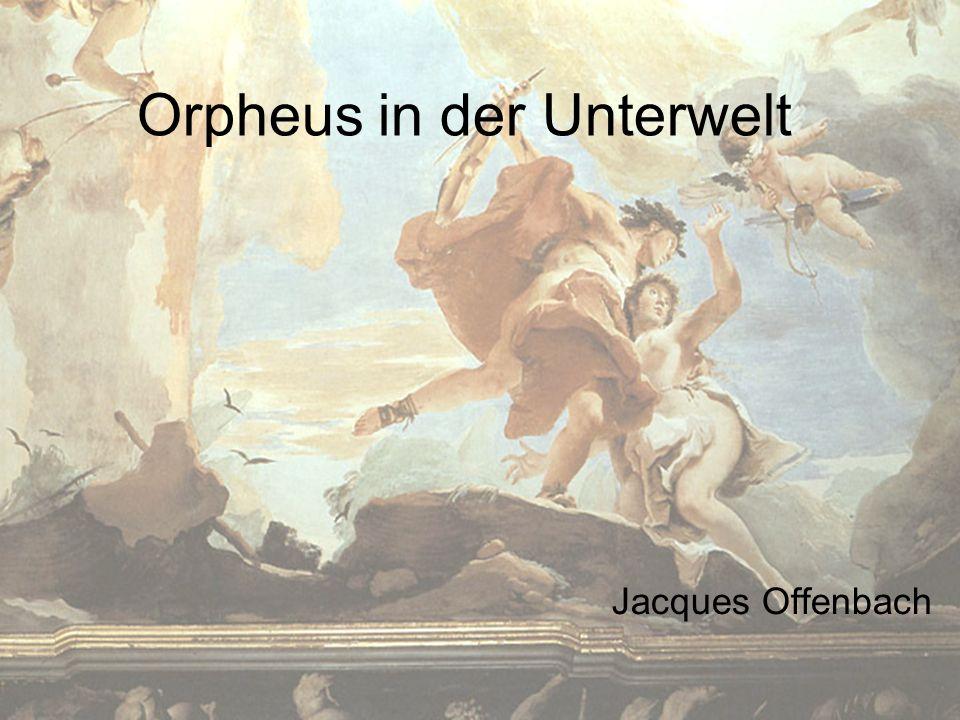 Übersicht Inhalt von Orpheus in der Unterwelt Zur Person Offenbach Umsetzung musikalischer Affekte am Beispiel Orpheus in der Unterwelt Bedeutung der Stückes Cancan in der damaligen Zeit