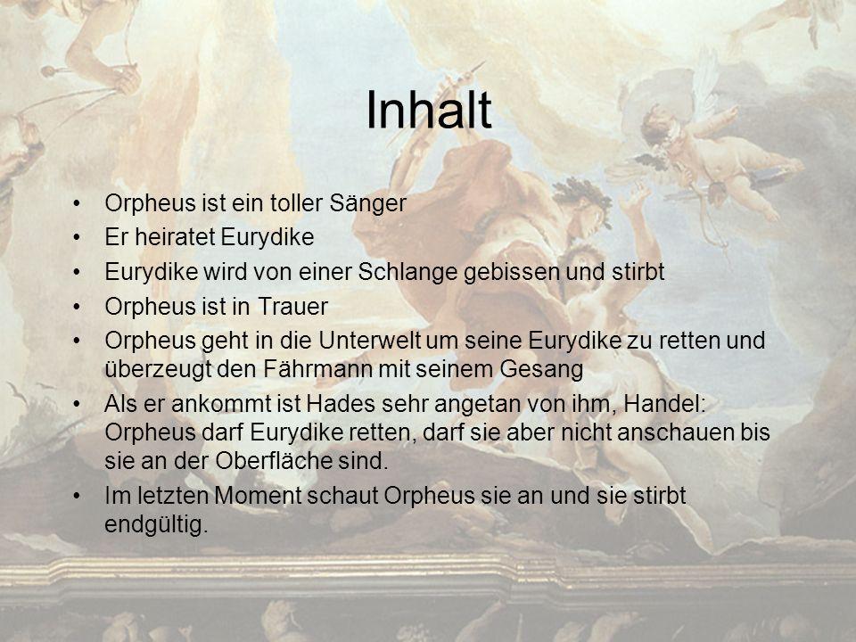 Inhalt Orpheus ist ein toller Sänger Er heiratet Eurydike Eurydike wird von einer Schlange gebissen und stirbt Orpheus ist in Trauer Orpheus geht in d