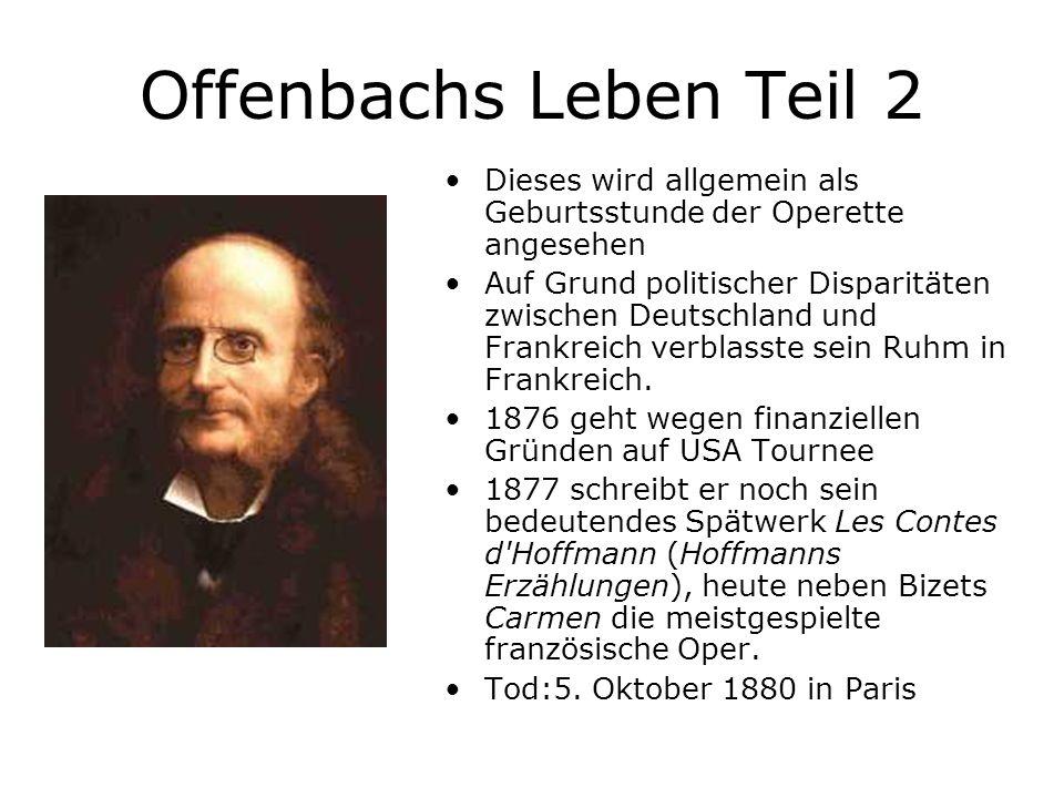 Offenbachs Leben Teil 2 Dieses wird allgemein als Geburtsstunde der Operette angesehen Auf Grund politischer Disparitäten zwischen Deutschland und Fra