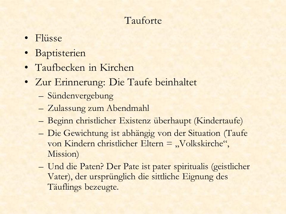 Tauforte Flüsse Baptisterien Taufbecken in Kirchen Zur Erinnerung: Die Taufe beinhaltet –Sündenvergebung –Zulassung zum Abendmahl –Beginn christlicher