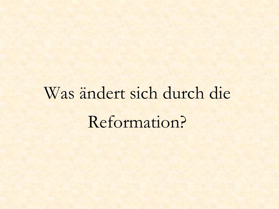 Was ändert sich durch die Reformation?