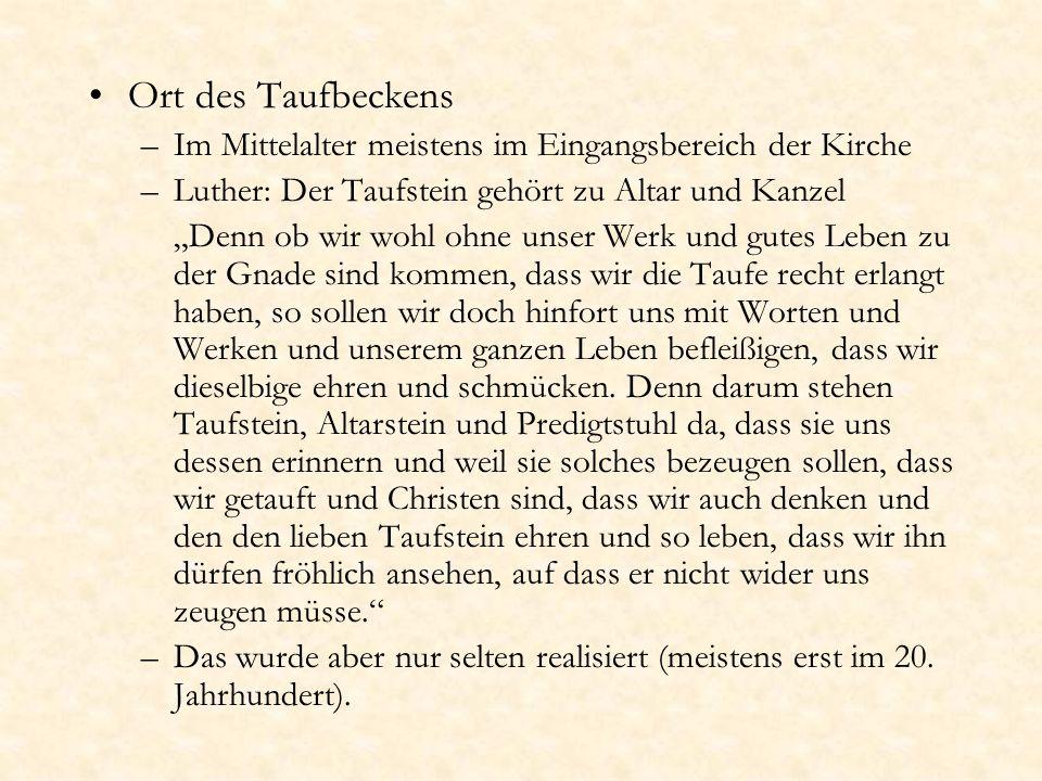 Ort des Taufbeckens –Im Mittelalter meistens im Eingangsbereich der Kirche –Luther: Der Taufstein gehört zu Altar und Kanzel Denn ob wir wohl ohne uns