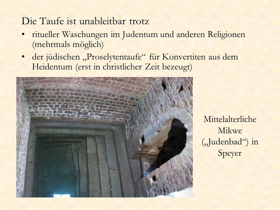 Die Taufe ist unableitbar trotz ritueller Waschungen im Judentum und anderen Religionen (mehrmals möglich) der jüdischen Proselytentaufe für Konvertit