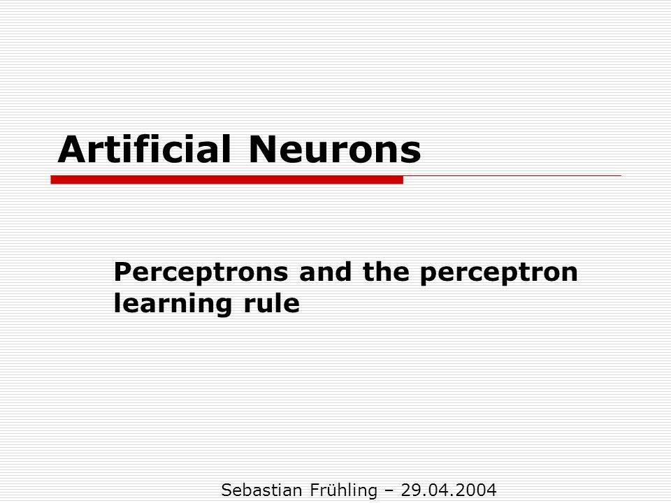 Themen: Definition KNN Vorbild aus der Biologie Simple Perceptrons Training eines Perzeptrons Schwellwerteinheiten Beispiel ODER-Perzeptron Lineare Einheiten