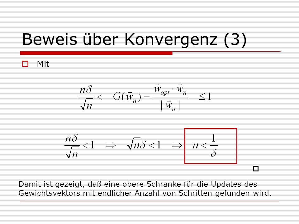 Beweis über Konvergenz (3) Mit Damit ist gezeigt, daß eine obere Schranke für die Updates des Gewichtsvektors mit endlicher Anzahl von Schritten gefunden wird.