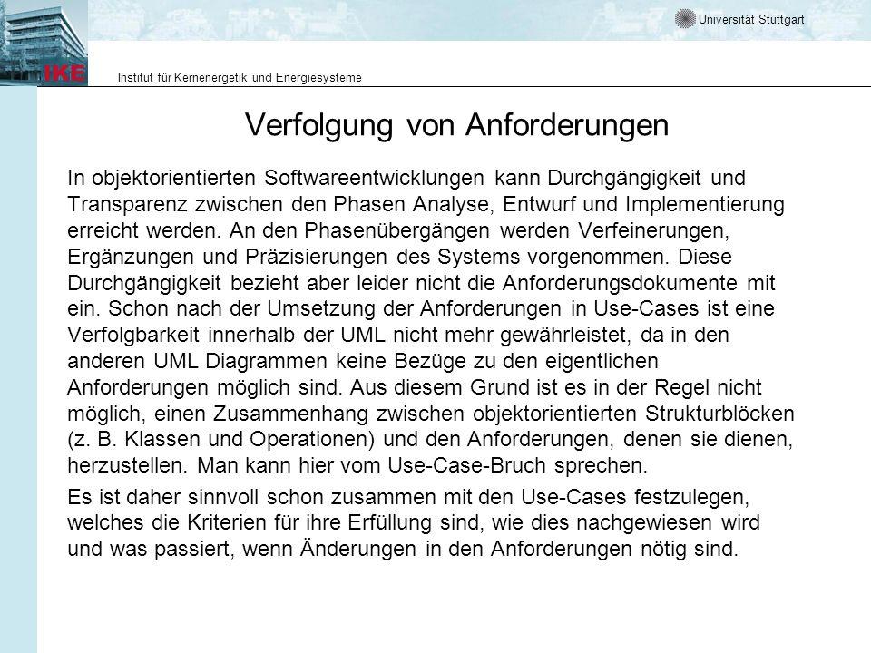 Universität Stuttgart Institut für Kernenergetik und Energiesysteme Verfolgung von Anforderungen In objektorientierten Softwareentwicklungen kann Durc