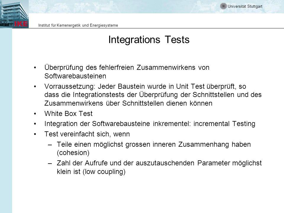 Universität Stuttgart Institut für Kernenergetik und Energiesysteme Integrations Tests Überprüfung des fehlerfreien Zusammenwirkens von Softwarebauste