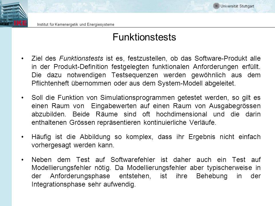 Universität Stuttgart Institut für Kernenergetik und Energiesysteme Funktionstests Ziel des Funktionstests ist es, festzustellen, ob das Software-Prod