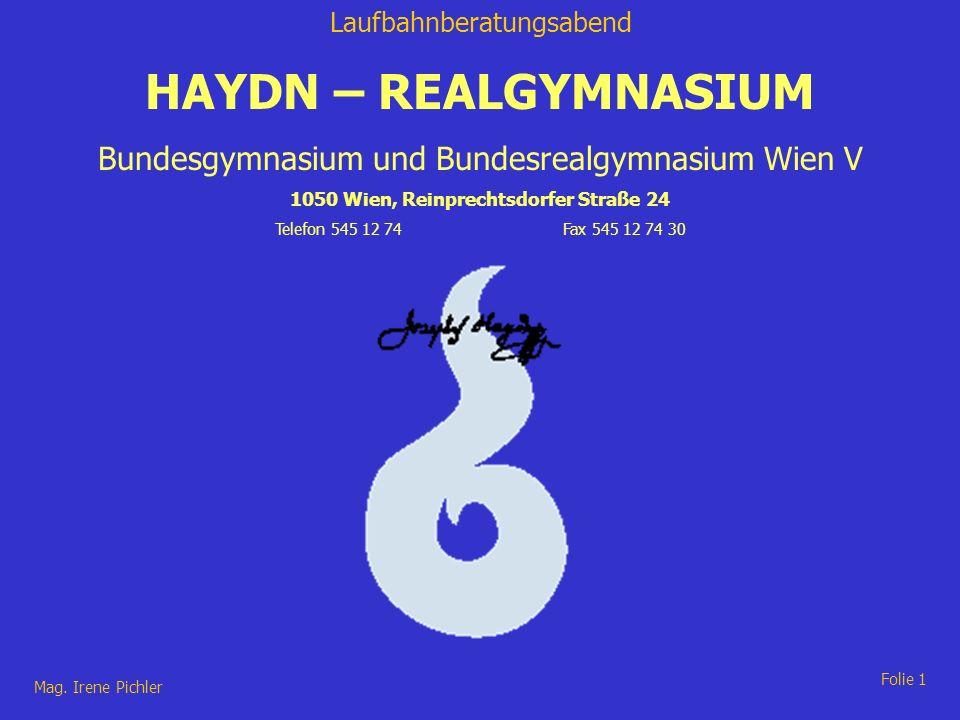 Laufbahnberatungsabend Mag. Irene Pichler Folie 1 HAYDN – REALGYMNASIUM Bundesgymnasium und Bundesrealgymnasium Wien V 1050 Wien, Reinprechtsdorfer St