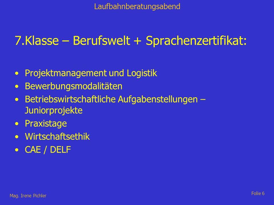 Laufbahnberatungsabend Mag. Irene Pichler Folie 6 7.Klasse – Berufswelt + Sprachenzertifikat: Projektmanagement und Logistik Bewerbungsmodalitäten Bet