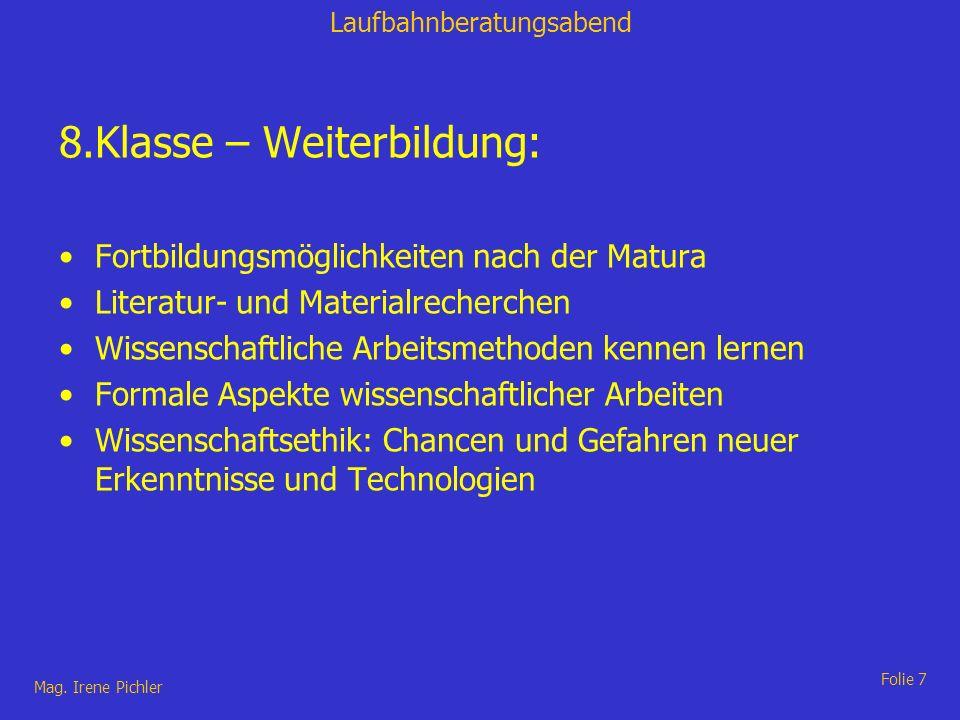 Laufbahnberatungsabend Mag. Irene Pichler Folie 7 8.Klasse – Weiterbildung: Fortbildungsmöglichkeiten nach der Matura Literatur- und Materialrecherche