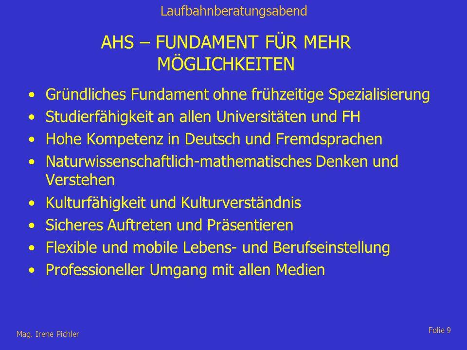 Laufbahnberatungsabend Mag. Irene Pichler Folie 9 AHS – FUNDAMENT FÜR MEHR MÖGLICHKEITEN Gründliches Fundament ohne frühzeitige Spezialisierung Studie