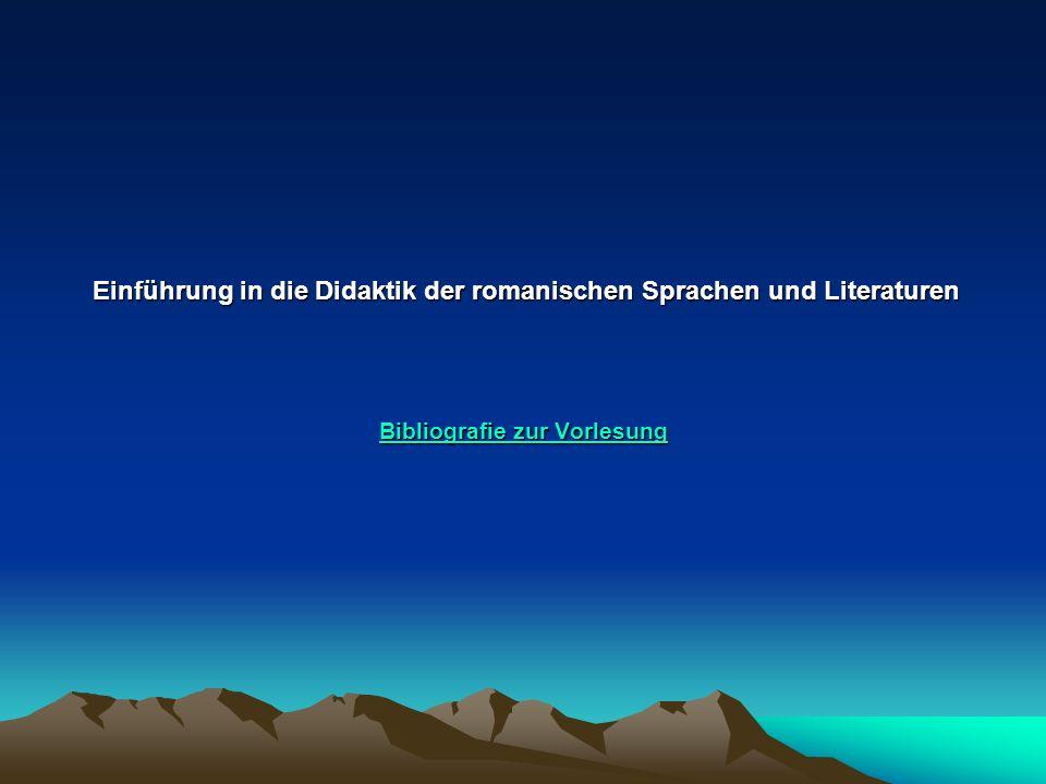 Einführung in die Didaktik der romanischen Sprachen und Literaturen Bibliografie zur Vorlesung Einführung in die Didaktik der romanischen Sprachen und
