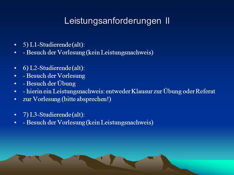 Leistungsanforderungen II 5) L1-Studierende (alt): - Besuch der Vorlesung (kein Leistungsnachweis) 6) L2-Studierende (alt): - Besuch der Vorlesung - B