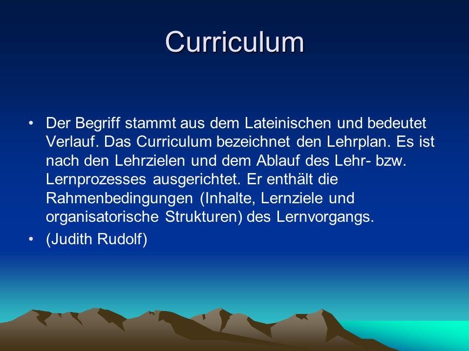Curriculum Der Begriff stammt aus dem Lateinischen und bedeutet Verlauf. Das Curriculum bezeichnet den Lehrplan. Es ist nach den Lehrzielen und dem Ab