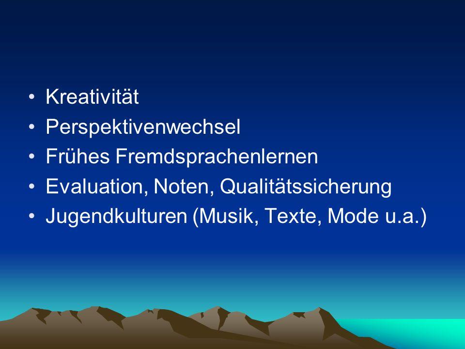 Kreativität Perspektivenwechsel Frühes Fremdsprachenlernen Evaluation, Noten, Qualitätssicherung Jugendkulturen (Musik, Texte, Mode u.a.)