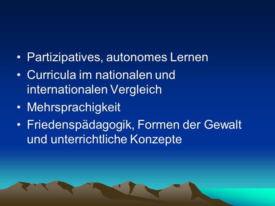 Partizipatives, autonomes Lernen Curricula im nationalen und internationalen Vergleich Mehrsprachigkeit Friedenspädagogik, Formen der Gewalt und unter