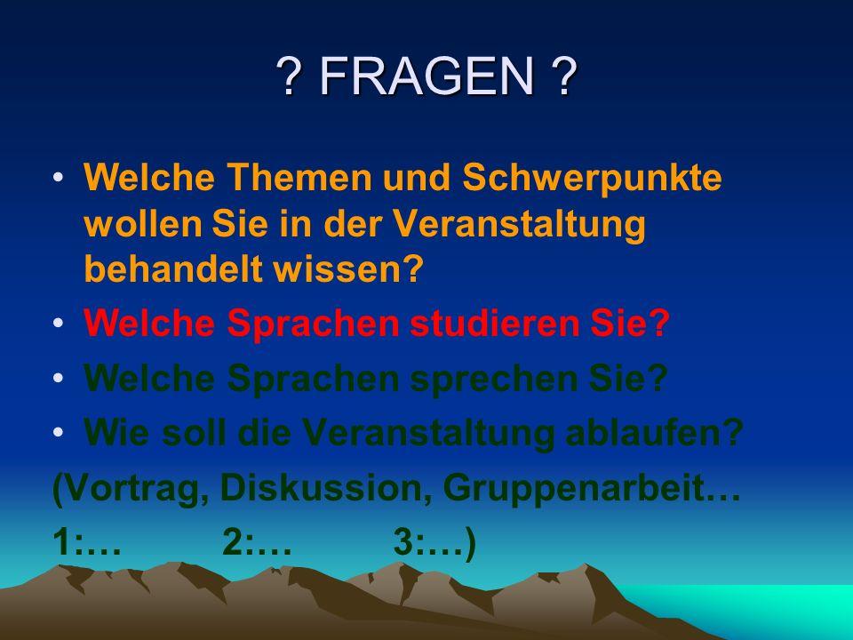 ? FRAGEN ? Welche Themen und Schwerpunkte wollen Sie in der Veranstaltung behandelt wissen? Welche Sprachen studieren Sie? Welche Sprachen sprechen Si