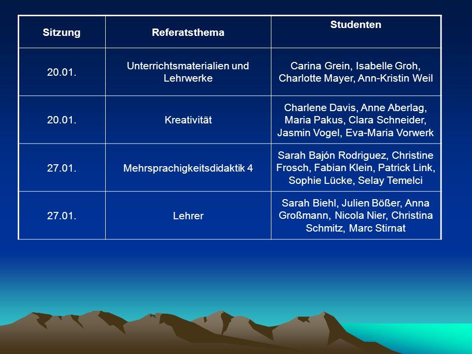SitzungReferatsthema Studenten 20.01. Unterrichtsmaterialien und Lehrwerke Carina Grein, Isabelle Groh, Charlotte Mayer, Ann-Kristin Weil 20.01.Kreati