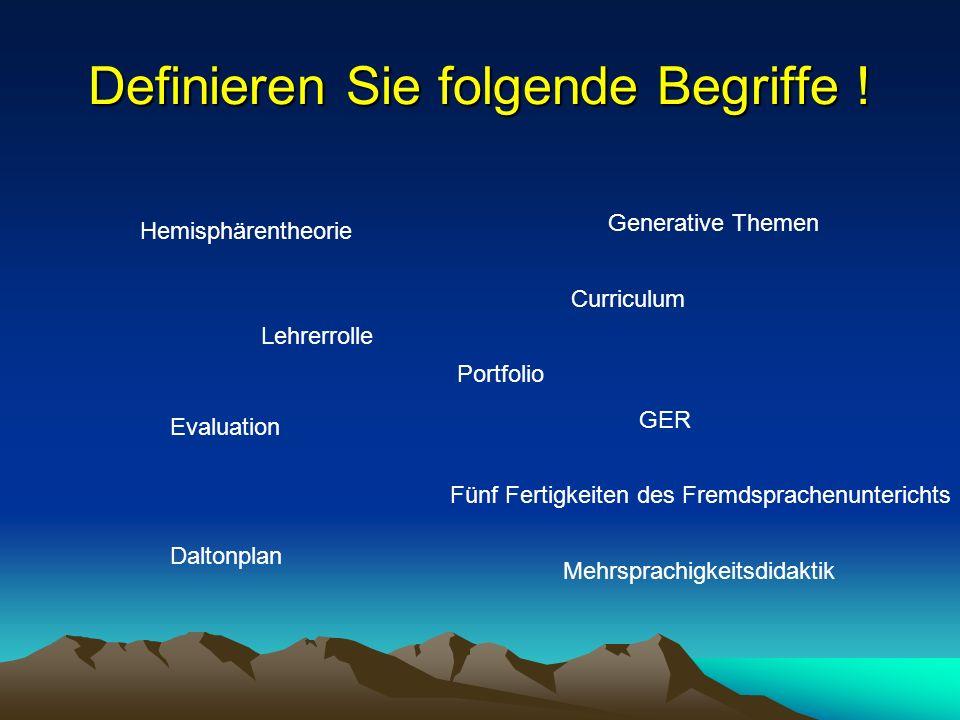 Definieren Sie folgende Begriffe ! Hemisphärentheorie Generative Themen Lehrerrolle Evaluation GER Curriculum Fünf Fertigkeiten des Fremdsprachenunter