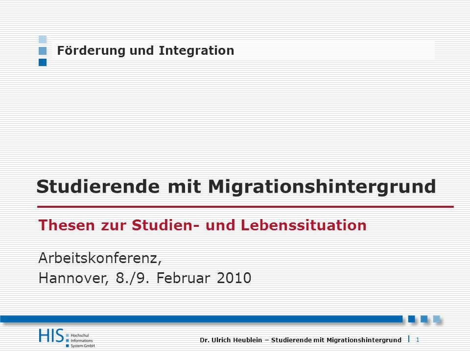 1 Dr. Ulrich Heublein Studierende mit Migrationshintergrund Förderung und Integration Studierende mit Migrationshintergrund Thesen zur Studien- und Le
