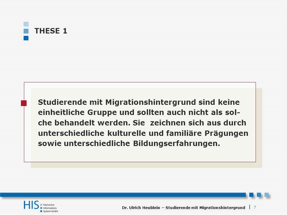 7 Dr. Ulrich Heublein Studierende mit Migrationshintergrund THESE 1 Studierende mit Migrationshintergrund sind keine einheitliche Gruppe und sollten a