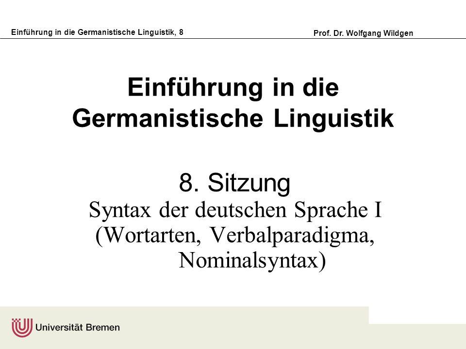 Einführung in die Germanistische Linguistik, 8 Prof. Dr. Wolfgang Wildgen Einführung in die Germanistische Linguistik 8. Sitzung Syntax der deutschen