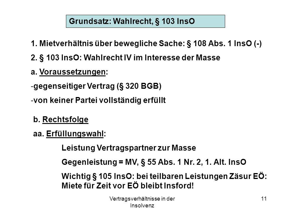 Vertragsverhältnisse in der Insolvenz 11 Grundsatz: Wahlrecht, § 103 InsO 1. Mietverhältnis über bewegliche Sache: § 108 Abs. 1 InsO (-) 2. § 103 InsO
