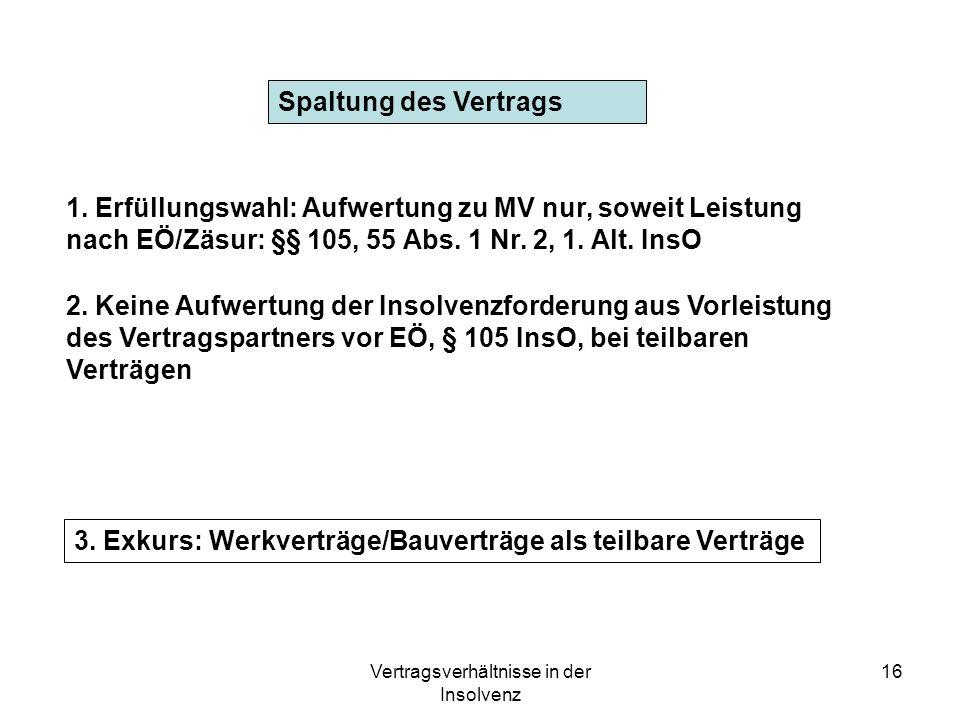 Vertragsverhältnisse in der Insolvenz 16 Spaltung des Vertrags 1. Erfüllungswahl: Aufwertung zu MV nur, soweit Leistung nach EÖ/Zäsur: §§ 105, 55 Abs.