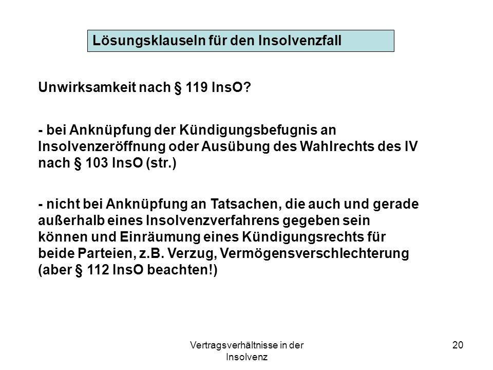Vertragsverhältnisse in der Insolvenz 20 Lösungsklauseln für den Insolvenzfall Unwirksamkeit nach § 119 InsO? - bei Anknüpfung der Kündigungsbefugnis