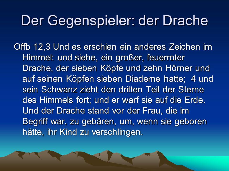 Der Gegenspieler: der Drache Offb 12,3 Und es erschien ein anderes Zeichen im Himmel: und siehe, ein großer, feuerroter Drache, der sieben Köpfe und z