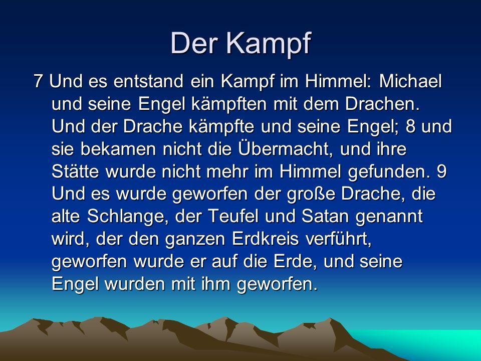 Der Kampf 7 Und es entstand ein Kampf im Himmel: Michael und seine Engel kämpften mit dem Drachen. Und der Drache kämpfte und seine Engel; 8 und sie b