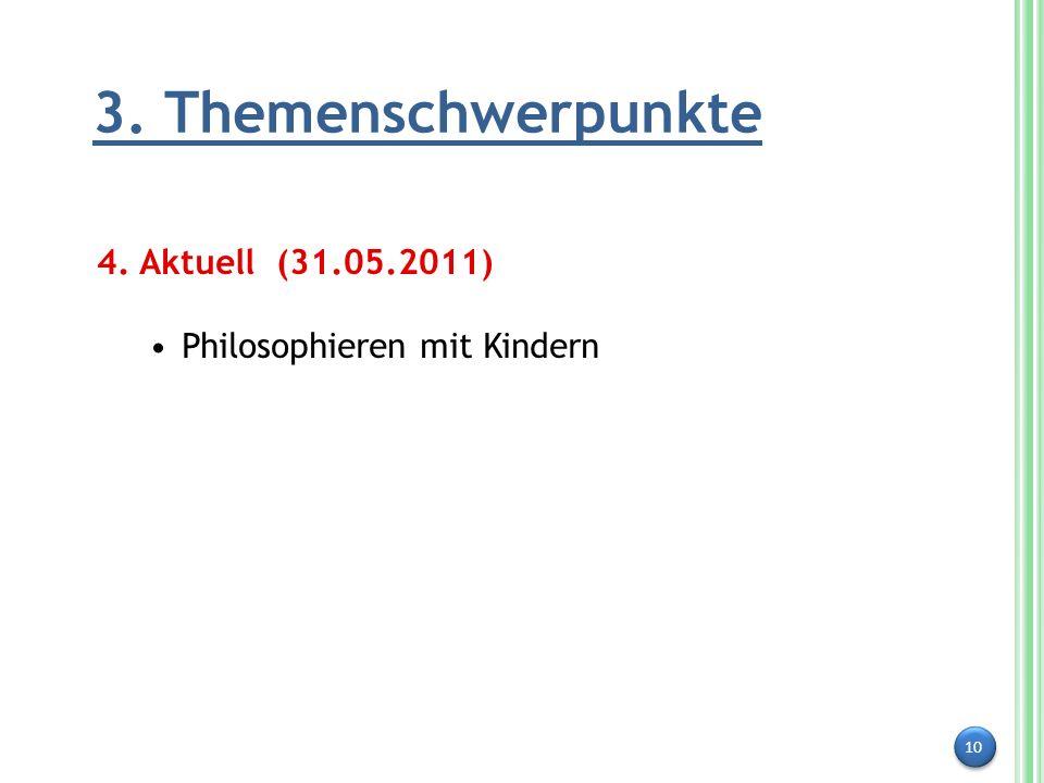 10 3. Themenschwerpunkte 4. Aktuell (31.05.2011) Philosophieren mit Kindern
