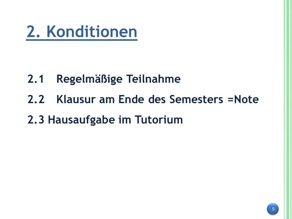 5 2. Konditionen 2.1Regelmäßige Teilnahme 2.2Klausur am Ende des Semesters =Note 2.3 Hausaufgabe im Tutorium