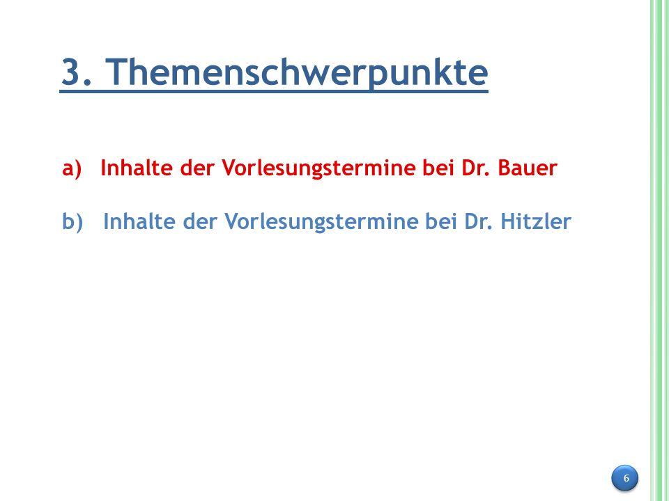 6 3. Themenschwerpunkte a) Inhalte der Vorlesungstermine bei Dr. Bauer b) Inhalte der Vorlesungstermine bei Dr. Hitzler