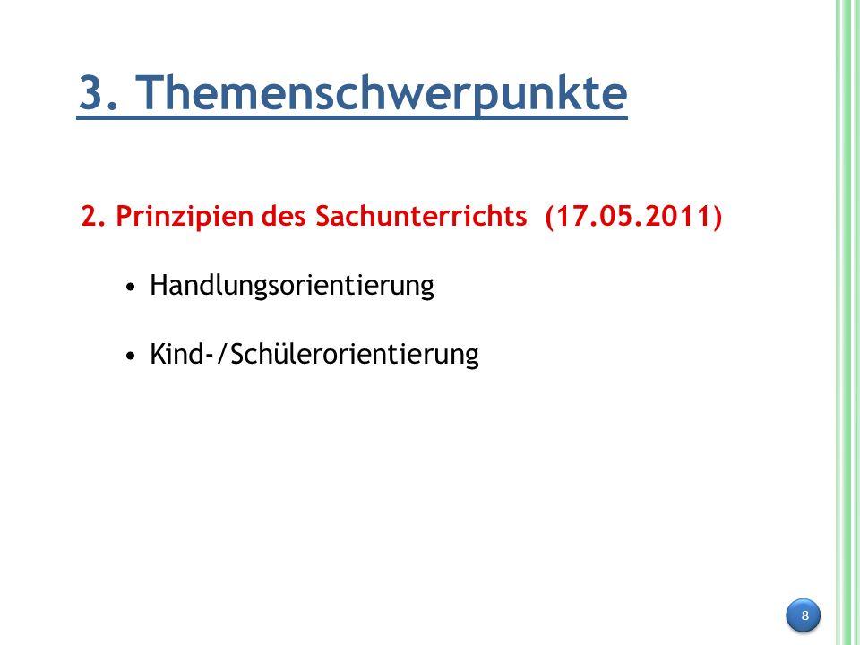 8 3. Themenschwerpunkte 2. Prinzipien des Sachunterrichts (17.05.2011) Handlungsorientierung Kind-/Schülerorientierung