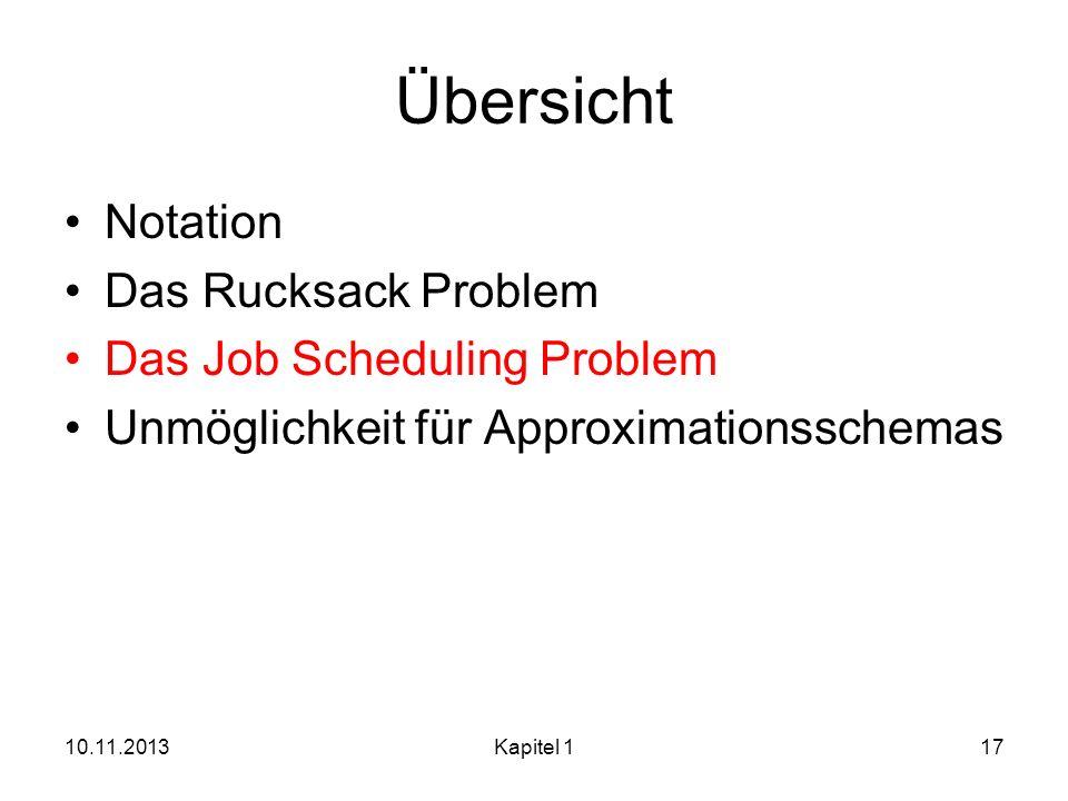 Übersicht Notation Das Rucksack Problem Das Job Scheduling Problem Unmöglichkeit für Approximationsschemas 10.11.2013Kapitel 117