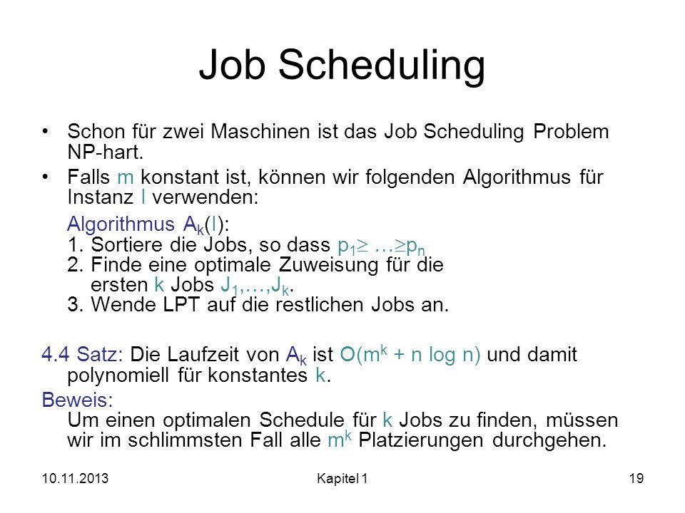 Job Scheduling Schon für zwei Maschinen ist das Job Scheduling Problem NP-hart. Falls m konstant ist, können wir folgenden Algorithmus für Instanz I v