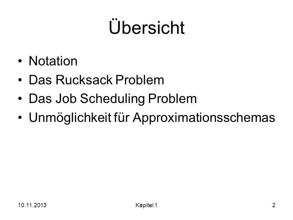 Übersicht Notation Das Rucksack Problem Das Job Scheduling Problem Unmöglichkeit für Approximationsschemas 10.11.2013Kapitel 12